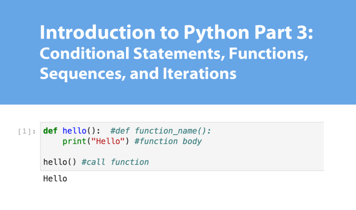 Introduction to Python Part 3: Conditional Statements, Functions, Sequences, and Iterations