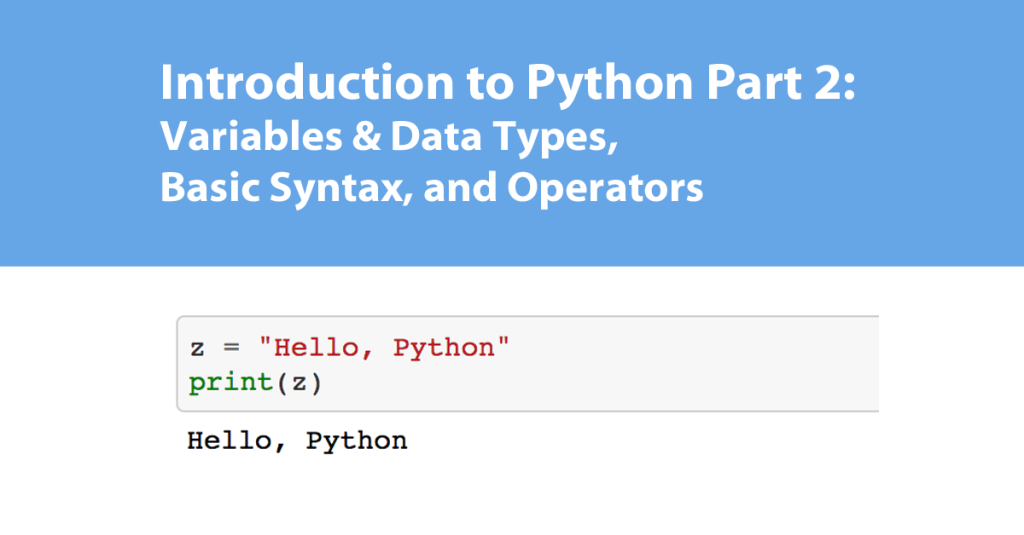 Introduction to Python Part 2: Variables & Data Types, Basic Syntax, and Operators